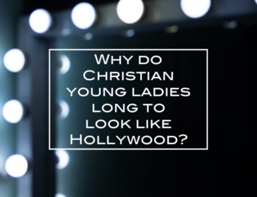 Why do Christian young ladies long to look like Hollywood?